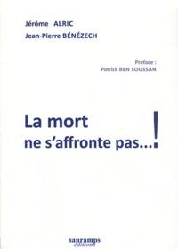 Jérôme Alric et Jean-Pierre Bénézech - La mort ne s'affronte pas... !.