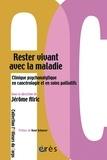 Jérôme Alric - Rester vivant avec la maladie - Clinique psychanalitique en cancérologie et en soins palliatifs.