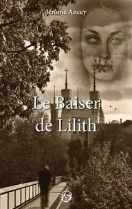 Jérôme Ancey - Le baiser de Lilith.
