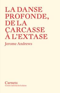 Jerome Andrews - La danse profonde, de la carcasse à l'extase.