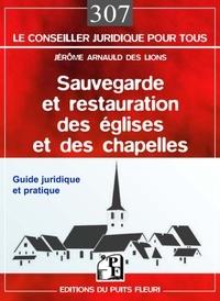 Jérôme Arnauld des Lions - Sauvegarde et restauration des églises et des chapelles - Guide juridique et pratique.