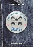 Jérôme Attal - J'aurais voulu être un Beatles.