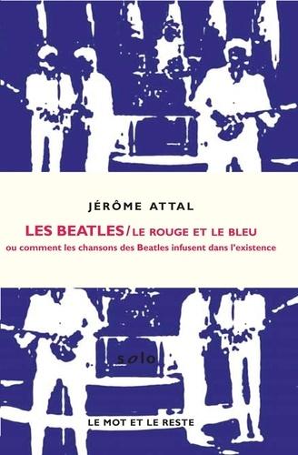 Jérôme Attal - Le rouge et le bleu - Ou comment les chansons des Beattles infusent dans l'existence.