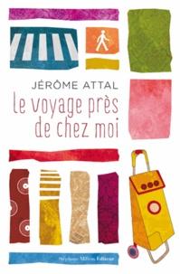 Jérôme Attal - Le voyage près de chez moi.