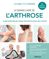 Jérôme Auger et Francis Berenbaum - Le grand livre de l'arthrose - Le guide indispensable pour soulager efficacement les douleurs liées à l'arthrose.