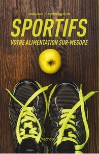 Jérôme Auger et Christophe Delong - Sportifs, votre alimentation sur-mesure.