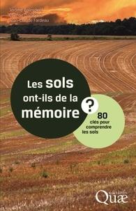 Jérôme Balesdent et Etienne Dambrine - Les sols ont-ils de la mémoire ? - 80 clés pour comprendre les sols.