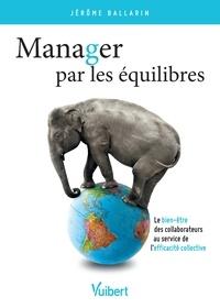 Jérôme Ballarin - Manager par les équilibres - Le bien-être des collaborateurs au service de l'efficacité collective.