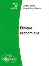 Jérôme Ballet et François-Régis Mahieu - Ethique économique.