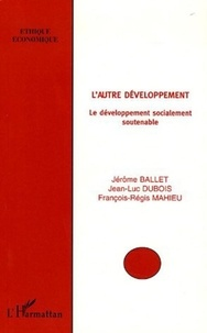 Jérôme Ballet et Jean-Luc Dubois - L'autre développement - Le développement socialement soutenable.