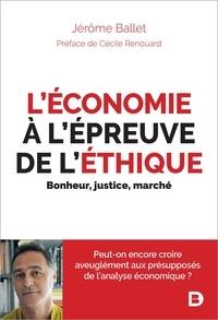 Jérôme Ballet - L'économie à l'épreuve de l'éthique - Bonheur, justice, marché.