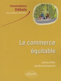 Jérôme Ballet et Aurélie Carimentrand - Le commerce équitable.