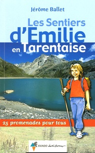 Jérôme Ballet - Les sentiers d'Emilie en Tarentaise - Tome 1, Savoie, 25 promenades pour tous.