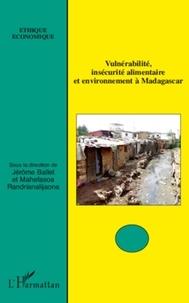 Jérôme Ballet et Mahefasoa Randrianalijaona - Vulnérabilité, insécurité alimentaire et environnement à Madagascar.