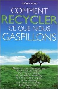 Jérôme Baray - Comment recycler ce que nous gaspillons ?.
