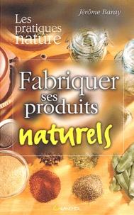 Jérôme Baray - Fabriquer ses produits naturels.