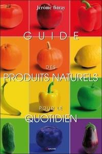 Jérôme Baray - Guide des produits naturels pour le quotidien.