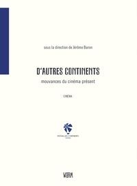 Jérôme Baron - D'autres continents - Mouvances du cinéma présent.
