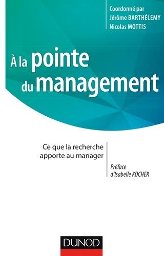 Jérôme Barthélemy et Nicolas Mottis - A la pointe du management - Ce que la recherche apporte au manager.