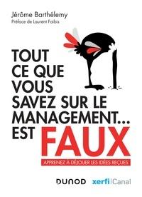Tout ce que vous savez sur le management... est faux- Apprenez à déjouer les idées reçues - Jérôme Barthélemy |