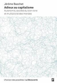 Jérôme Baschet - Adieux au capitalisme - Autonomie, société du bien vivre et multiplicité des mondes.