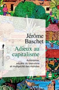 Jérôme Baschet - Adieux au capitalisme - Autonomie, société du bien vivre et multipicité des mondes.