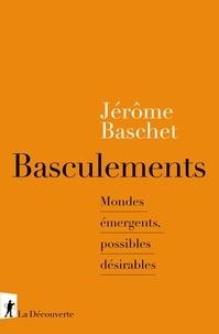 Jérôme Baschet - Basculements - Mondes émergents, possibles désirables.