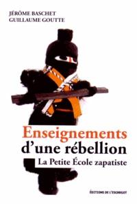 Jérôme Baschet et Guillaume Goutte - Enseignements d'une rébellion - La petite école zapatiste suivi de Un pont pour communiquer du compañero Maestro Galeano.