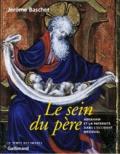 Jérôme Baschet - Le sein du père. - Abraham et la paternité dans l'Occident médiéval.