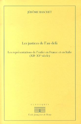 Jérôme Baschet - Les justices de l'au-delà - Les représentations de l'enfer en France et en Italie (XIIe-XVe siècle).