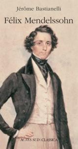 Jérôme Bastianelli - Félix Mendelssohn.