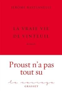 Jérôme Bastianelli - La Vraie Vie de Vinteuil - premier roman - collection Le Courage dirigée par Charles Dantzig.
