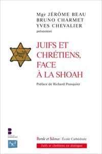 Jérôme Beau et Bruno Charmet - Juifs et chrétiens face à la Shoah.