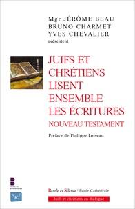 Jérôme Beau et Bruno Charmet - Juifs et chrétiens lisent ensemble les Ecritures - Nouveau Testament.