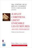 Jérôme Beau et Bruno Charmet - Juifs et chrétiens lisent ensemble les écritures - Ancien Testament.