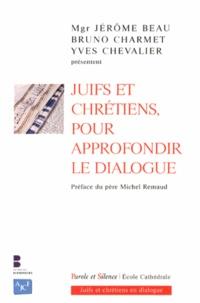 Jérôme Beau et Bruno Charmet - Juifs et chrétiens, pour approfondir le dialogue.