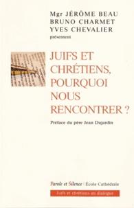 Jérôme Beau et Bruno Charmet - Juifs et chrétiens, pourquoi nous rencontrer ?.