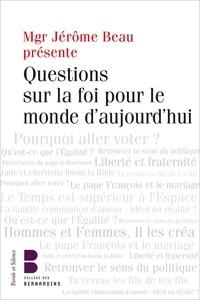 Jérôme Beau - Questions sur la foi pour le monde d'aujourd'hui.