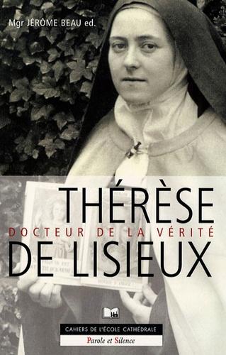Jérôme Beau - Thérèse de Lisieux docteur de la vérité - Session d'étude préparée par les étudiants de la Faculté Notre-Dame, école Cathédrale de Paris, 1-2 février 2007.