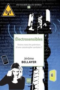 Jérôme Bellayer - Electrosensibles - Vivons-nous les prémices d'une catastrophe sanitaire ?.