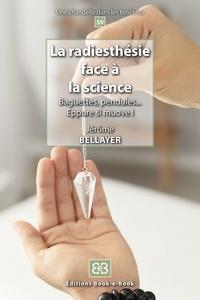 Jérôme Bellayer - La radiesthésie face à la science - Baguettes, pendules, ... Eppure si muove !.