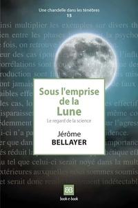 Jérôme Bellayer - Sous l'emprise de la Lune - Le regard de la science.