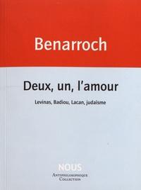Jérôme Benarroch - Deux, un, l'amour - Levinas, Badiou, Lacan, judaïsme.