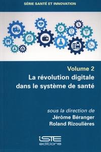 Jérôme Béranger et Roland Rizoulières - La révolution digitale dans le système de santé.