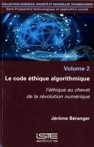 Jérôme Béranger - Le code éthique algorithmique - L'éthique au chevet de la révolution numérique.