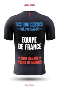 Jérôme Bergot - Les 100 choses que tout fan de l'Équipe de France doit savoir avant de mourir.