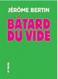 Jérôme Bertin - Bâtard du vide.