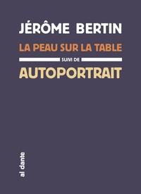 Jérôme Bertin - La peau sur la table - Suivi de Autoportrait sous vide.