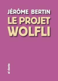 Jérôme Bertin - Le projet Wolfli.