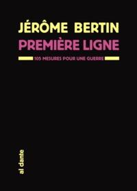 Jérôme Bertin - Première ligne - 105 mesures pour une guerre.
